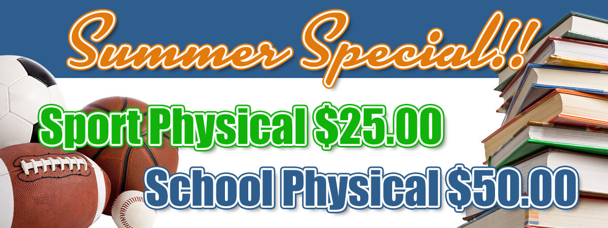 Summer Special!! Sport Physical $25.00 - School Physical $50.00